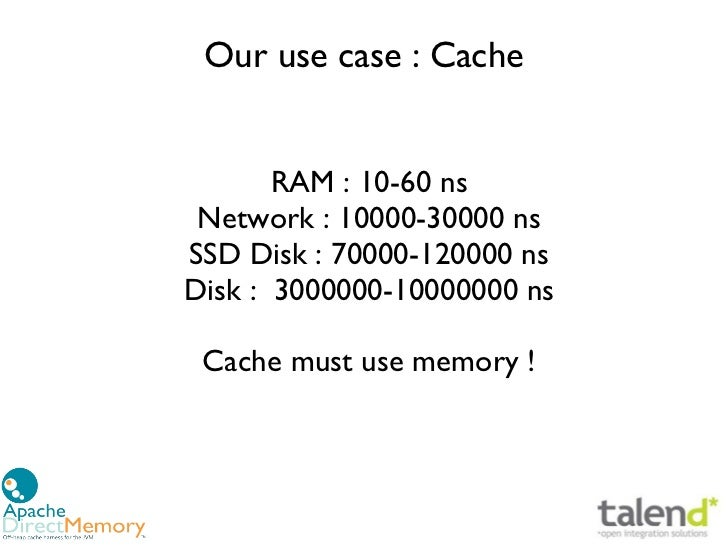 Our use case: Cache       RAM:10-60 ns Network: 10000-30000 nsSSD Disk: 70000-120000 nsDisk: 3000000-10000000 ns Cac...