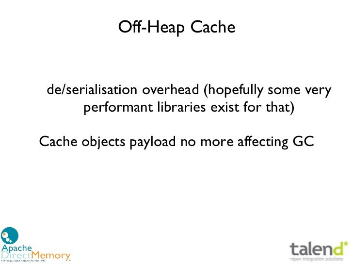 Off-Heap Cache de/serialisation overhead (hopefully some very       performant libraries exist for that)Cache objects payl...