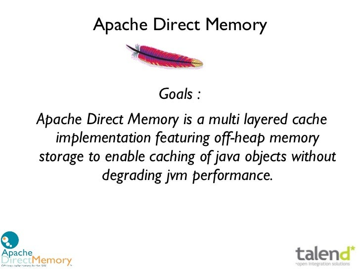 Apache Direct Memory                    Goals:Apache Direct Memory is a multi layered cache   implementation featuring of...