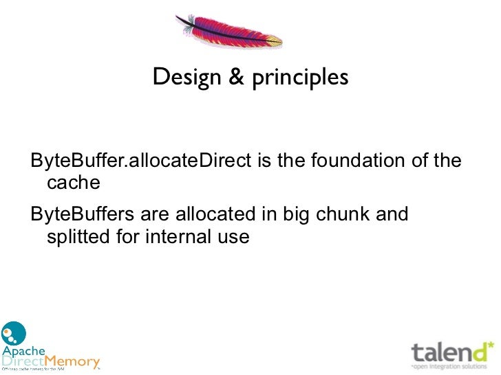 Design & principlesByteBuffer.allocateDirect is the foundation of the cacheByteBuffers are allocated in big chunk and spli...