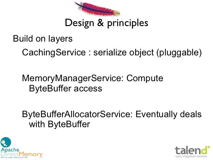 Design & principlesBuild on layers  CachingService : serialize object (pluggable)  MemoryManagerService: Compute   ByteBuf...