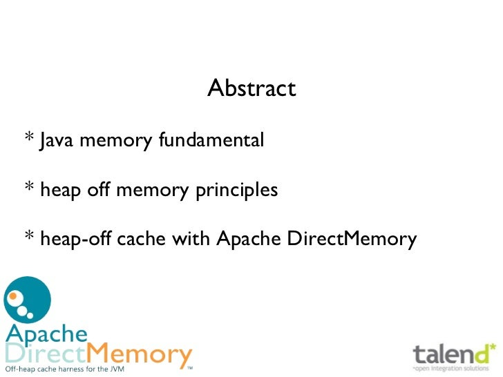 Abstract* Java memory fundamental* heap off memory principles* heap-off cache with Apache DirectMemory