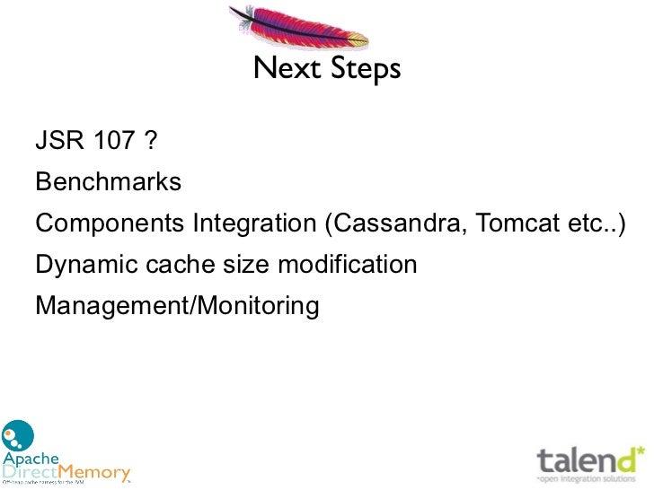 Next StepsJSR 107 ?BenchmarksComponents Integration (Cassandra, Tomcat etc..)Dynamic cache size modificationManagement/Mon...