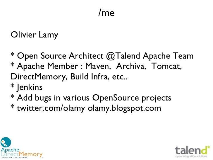 /meOlivier Lamy* Open Source Architect @Talend Apache Team* Apache Member: Maven, Archiva, Tomcat,DirectMemory, Build Inf...