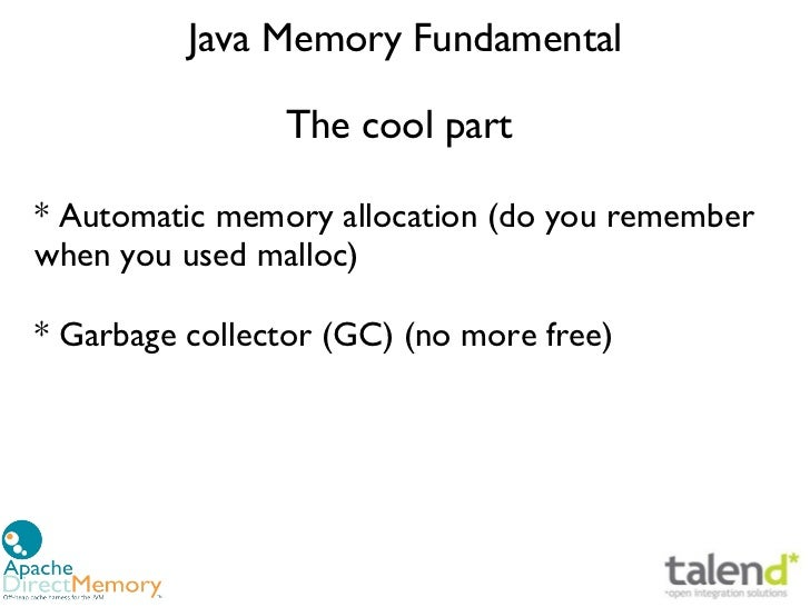 Java Memory Fundamental                The cool part* Automatic memory allocation (do you rememberwhen you used malloc)* G...