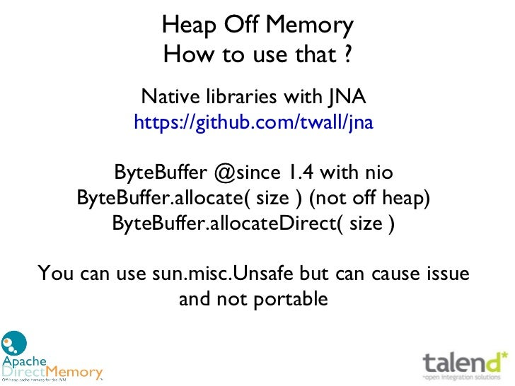 Heap Off Memory              How to use that?           Native libraries with JNA          https://github.com/twall/jna  ...