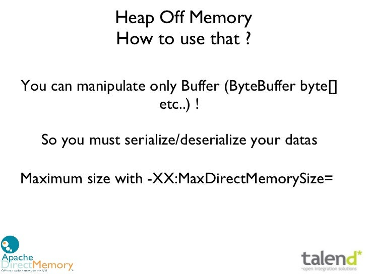 Heap Off Memory              How to use that?You can manipulate only Buffer (ByteBuffer byte[]                    etc..)...