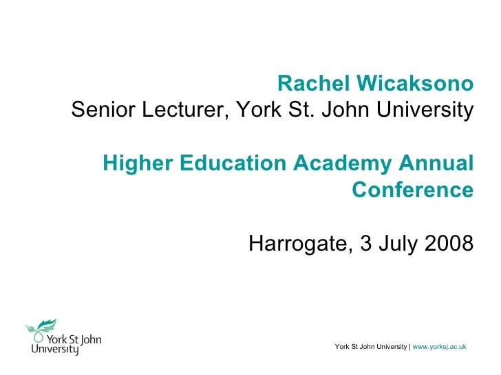 York St John University |   www.yorksj.ac.uk Rachel Wicaksono Senior Lecturer, York St. John University Higher Education A...