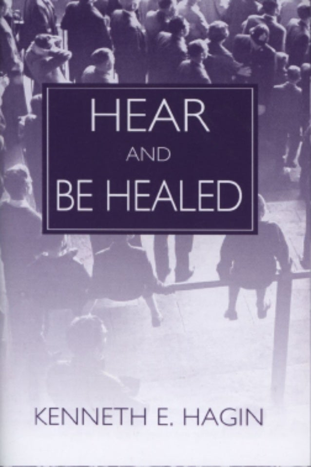 Hear And Be Healed- Kenneth E. Hagin
