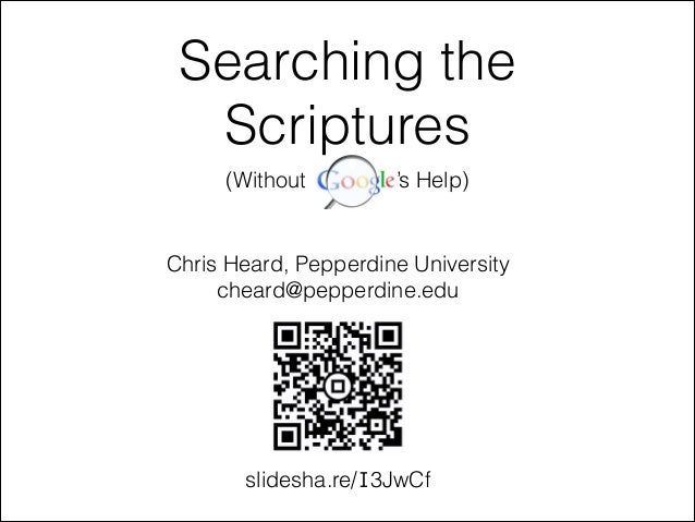 Searching the Scriptures (Without  's Help)  Chris Heard, Pepperdine University cheard@pepperdine.edu  slidesha.re/I3JwCf