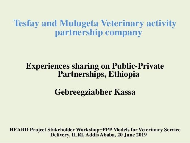 Tesfay and Mulugeta Veterinary activity partnership company Experiences sharing on Public-Private Partnerships, Ethiopia G...