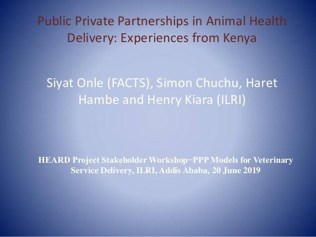 Public Private Partnerships in Animal Health Delivery: Experiences from Kenya Siyat Onle (FACTS), Simon Chuchu, Haret Hamb...