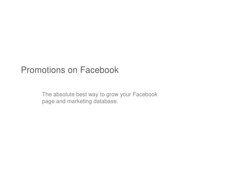 Promotions on Facebook    The absolute best way to grow your Facebook    page and marketing database.