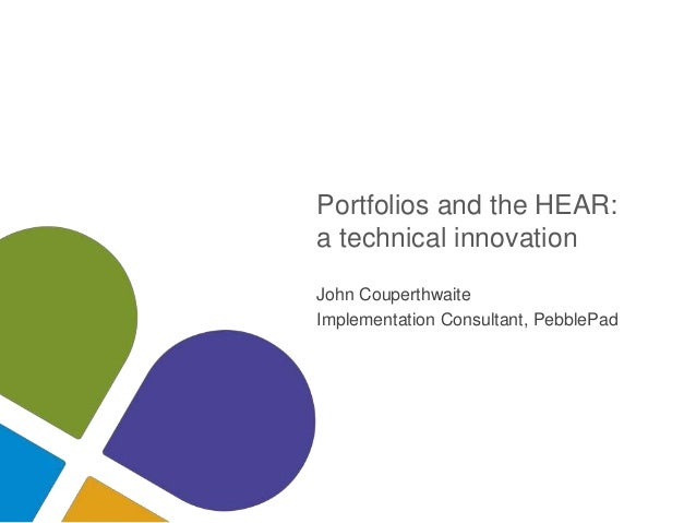 Portfolios and the HEAR: a technical innovation John Couperthwaite Implementation Consultant, PebblePad