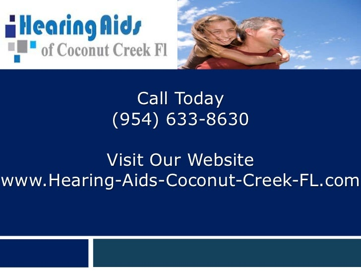 Call Today           (954) 633-8630          Visit Our Websitewww.Hearing-Aids-Coconut-Creek-FL.com