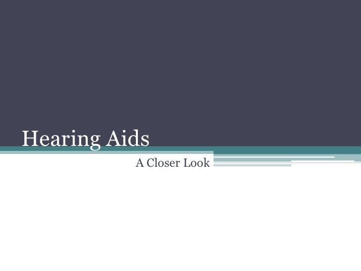 Hearing Aids<br />A Closer Look<br />