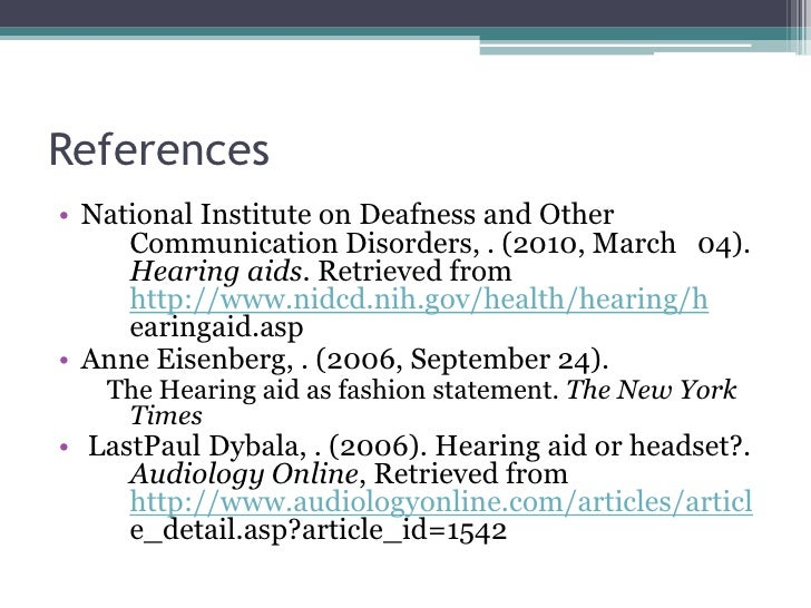 References<br />National Institute on Deafness and Other Communication Disorders, . (2010, March 04). Hearing aids. Retr...