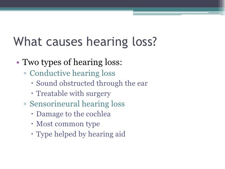 What causes hearing loss?<br />Two types of hearing loss:<br />Conductive hearing loss<br />Sound obstructed through the e...