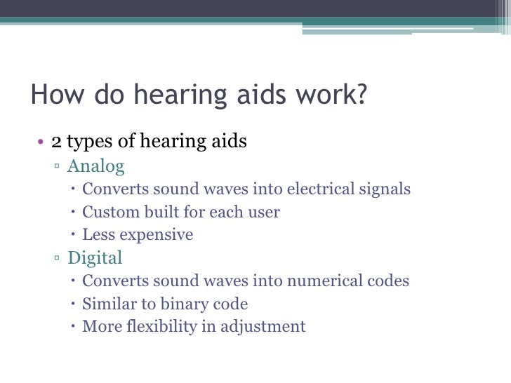 How do hearing aids work?<br />2 types of hearing aids<br />Analog<br />Converts sound waves into electrical signals<br />...