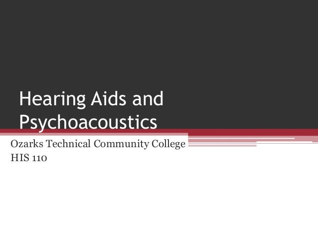 Hearing Aids and Psychoacoustics Ozarks Technical Community College HIS 110