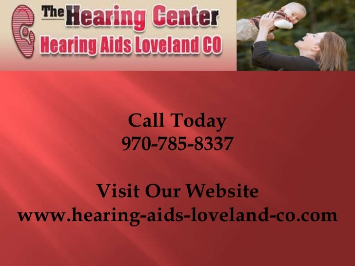 Call Today          970-785-8337      Visit Our Websitewww.hearing-aids-loveland-co.com
