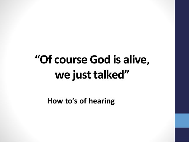 """""""Of course God is alive, we just talked"""" How to's of hearing"""