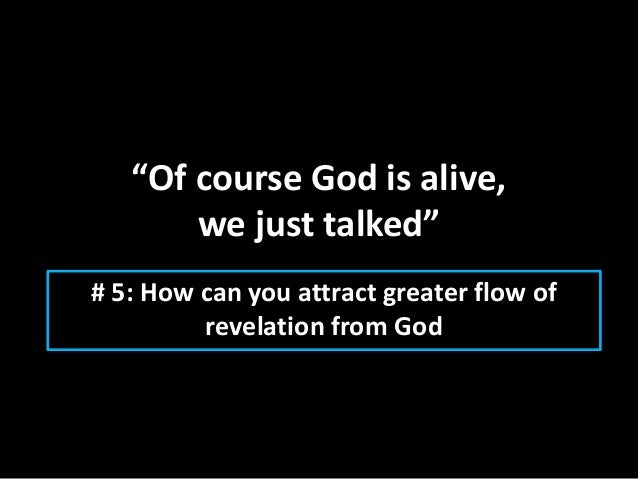 """""""Of course God is alive, we just talked"""" # 5: How can you attract greater flow of revelation from God"""
