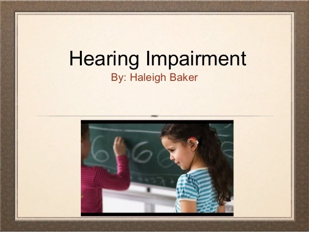 Hearing Impairment By: Haleigh Baker