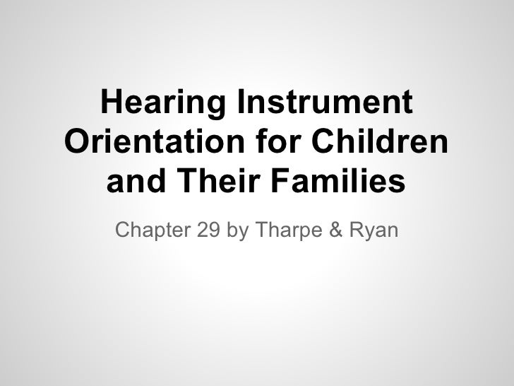 Hearing InstrumentOrientation for Children  and Their Families   Chapter 29 by Tharpe & Ryan