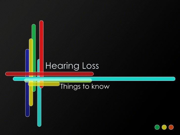 Hearing Loss Things to know