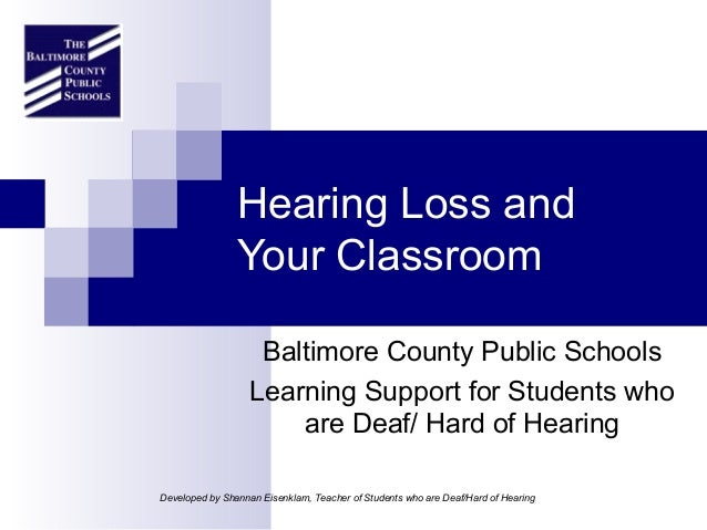 Hearing Loss and                Your Classroom                    Baltimore County Public Schools                   Learni...
