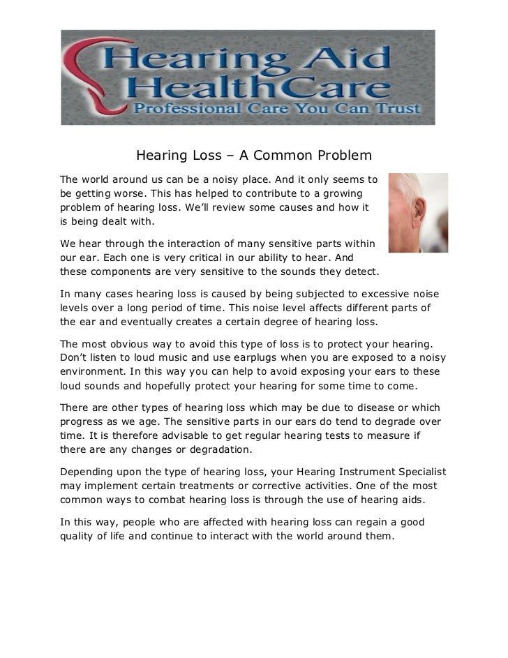 Hearing Loss – A Common ProblemThe world around us can be a noisy place. And it only seems tobe getting worse. This has he...