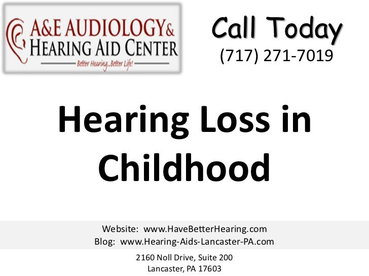 Call Today                                (717) 271-7019Hearing Loss in  Childhood    Website: www.HaveBetterHearing.com  ...