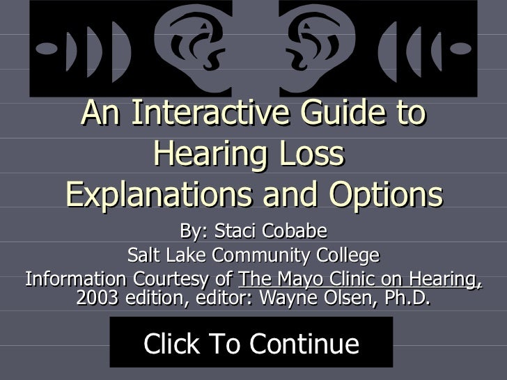 An Interactive Guide to Hearing Loss  Explanations and Options By: Staci Cobabe Salt Lake Community College Information Co...