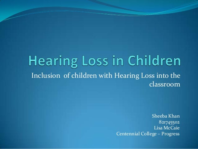 Inclusion of children with Hearing Loss into the                                     classroom                            ...
