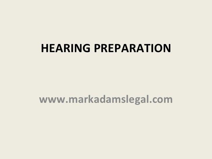 HEARING PREPARATIONwww.markadamslegal.com