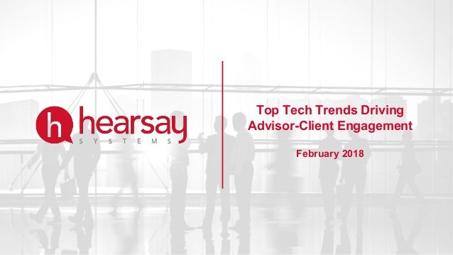Top Tech Trends Driving Advisor-Client Engagement February 2018