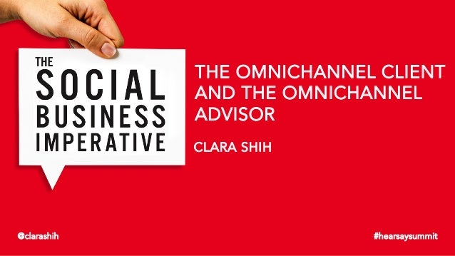 @clarashih #hearsaysummit CLARA SHIH THE OMNICHANNEL CLIENT AND THE OMNICHANNEL ADVISOR @clarashih #hearsaysummit