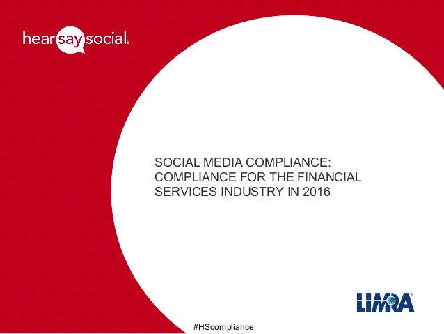 SOCIAL MEDIA COMPLIANCE: COMPLIANCE FOR THE FINANCIAL SERVICES INDUSTRY IN 2016 #HScompliance