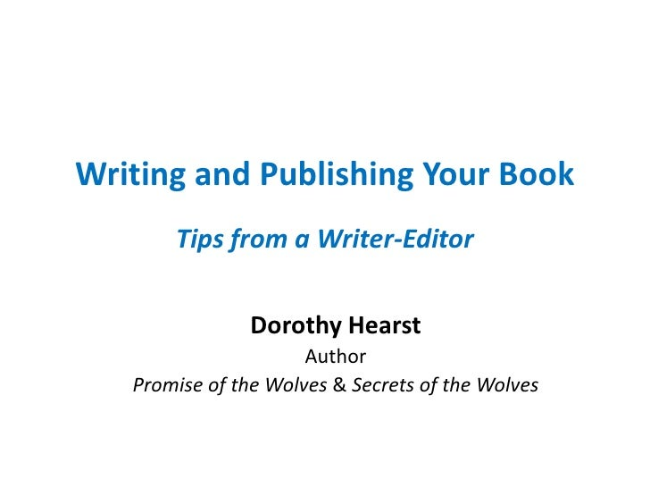 Writing and Publishing Your Book       Tips from a Writer-Editor                Dorothy Hearst                      Author...