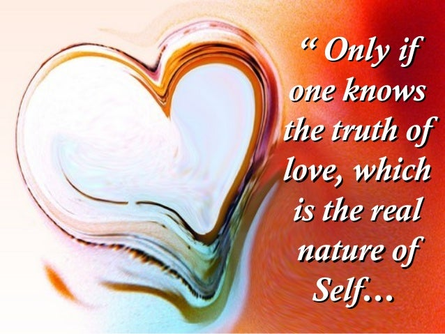 """"" Only ifOnly if one knowsone knows the truth ofthe truth of love, whichlove, which is the realis the real nature ofnatur..."