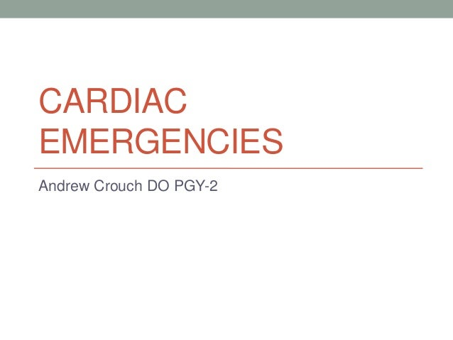 CARDIAC EMERGENCIES Andrew Crouch DO PGY-2