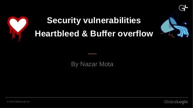 Security vulnerabilities Heartbleed & Buffer overflow By Nazar Mota © 2014 GlobalLogic Inc.