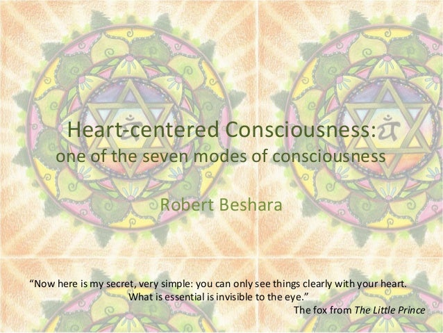 """Heart-centered Consciousness:one of the seven modes of consciousnessRobert Beshara""""Now here is my secret, very simple: you..."""