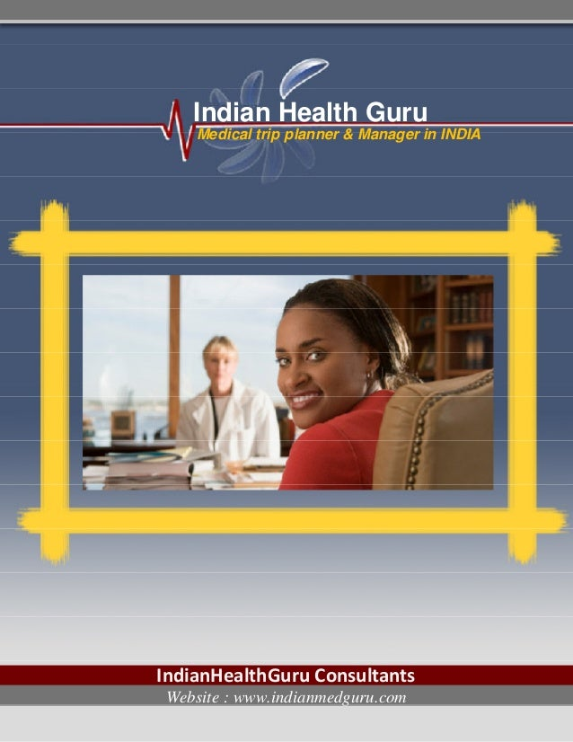 Indian Health Guru    Medical trip planner & Manager in INDIAIndianHealthGuru ConsultantsWebsite : www.indianmedguru.com