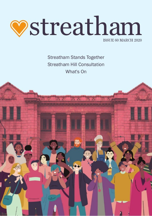 ISSUE 60 MARCH 2020 streatham streatham stands together streatham hill Consultation What's On
