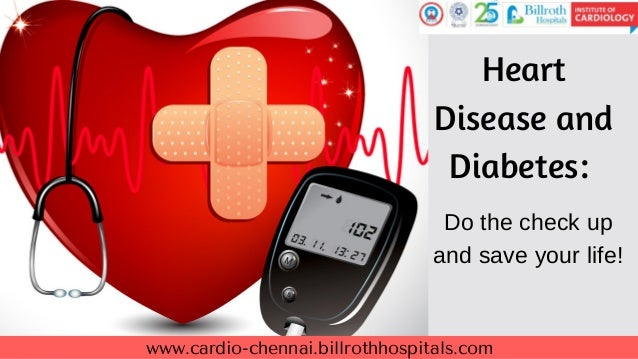 www.cardio-chennai.billrothhospitals.com Heart Disease and Diabetes: Do the check up and save your life!