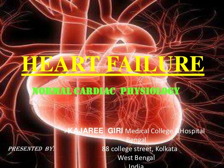 HEART FAILURE<br />NORMAL CARDIAC  PHYSIOLOGY<br />KAJAREE  GIRI Medical College &Hospital Bengal<br />    88 college stre...