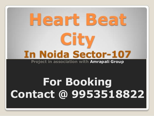 Heart Beat     City  In Noida Sector-107   Project in association with Amrapali Group     For BookingContact @ 9953518822