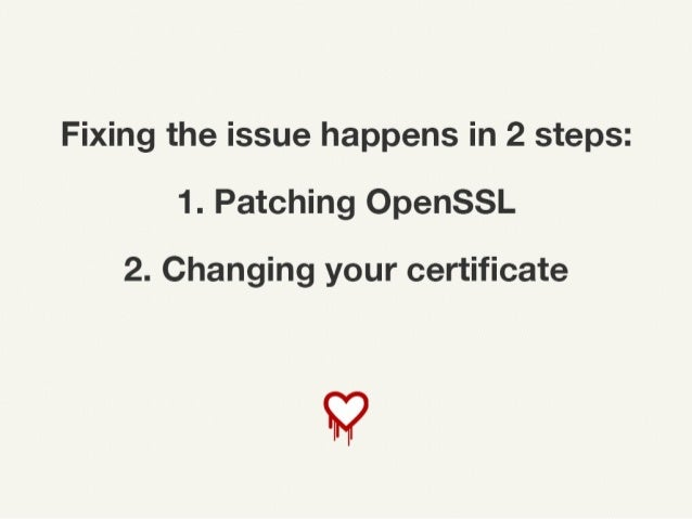 Fixing the issue happens in 2 steps: 1. Patching OpenSSL 2. Changing your certificate